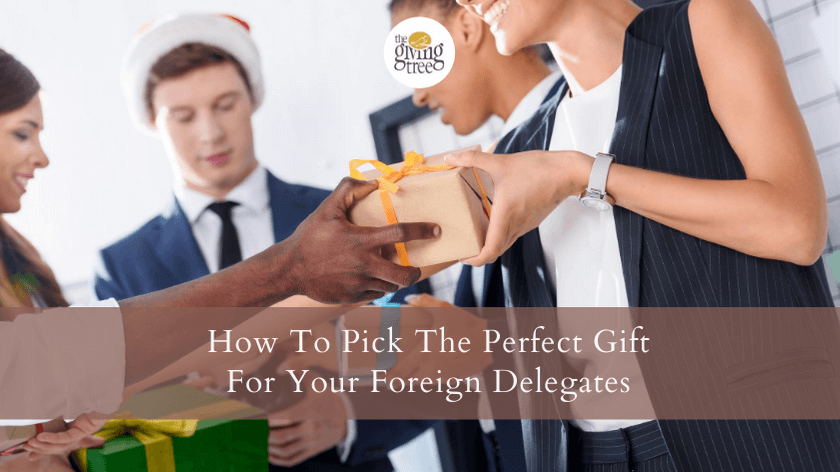Pick The Perfect Gift For Your Foreign Delegates Without Wasting Time