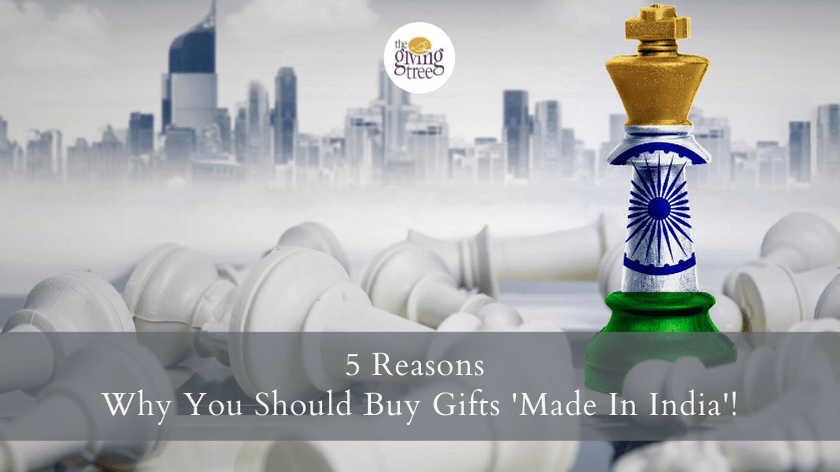 5 Reasons Why You Should Buy Gifts 'Made In India'!