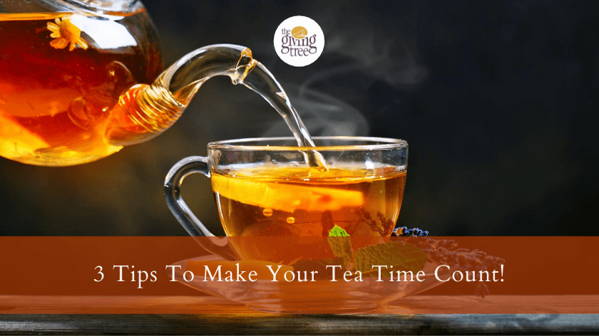 3 Tips To Make Your Tea Time Count!