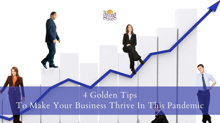 4 Golden Tips To Make Your Business Thrive In This Pandemic