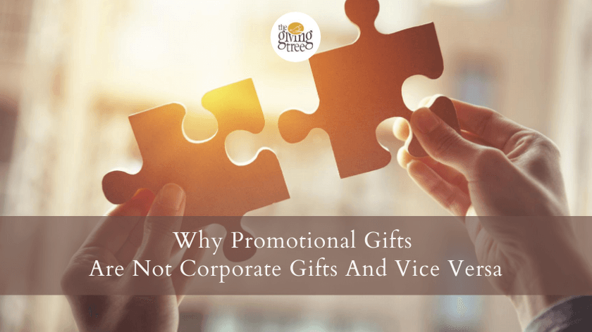 Why Promotional Gifts Are Not Corporate Gifts And Vice Versa!